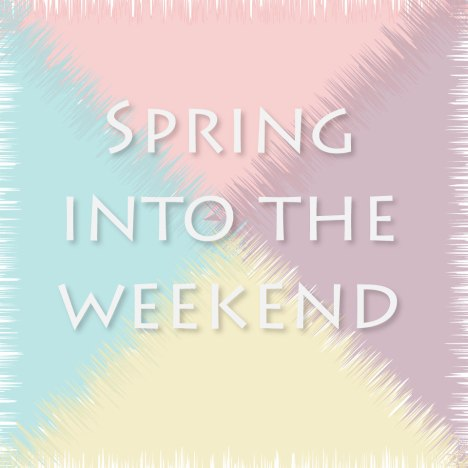Spring-into-the-weekend